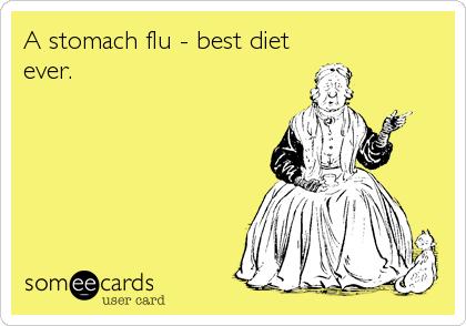 A stomach flu - best diet ever.