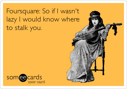 Foursquare: So if I wasn't