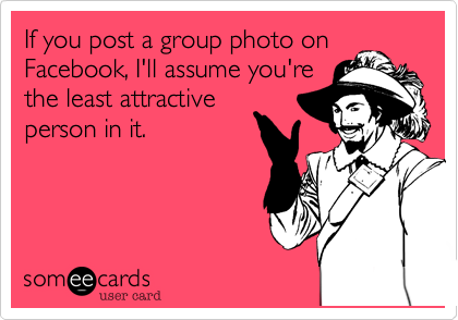 If you post a group photo on