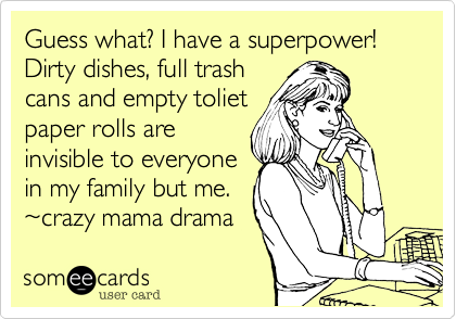 Guess what%3F I have a superpower!  Dirty dishes%2C full trash