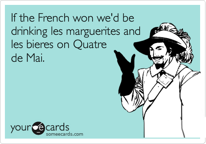 If the French won we'd be