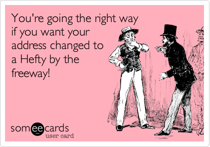 You're going the right way if you want youraddress changed toa Hefty by thefreeway!fabulousvixen.com