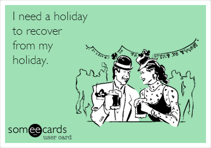 I need a holiday to recover from my holiday.