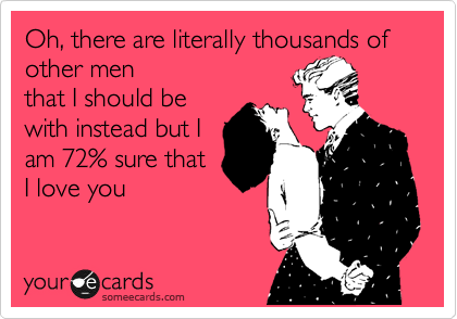 Oh, there are literally thousands of other men