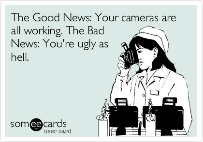 The Good News%3A Your cameras are all working. The Bad