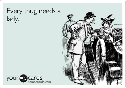 Every thug needs a