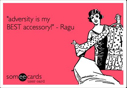 "adversity is myBESTaccessory!"" - Ragu"