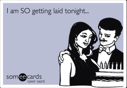 I am SO getting laid tonight...