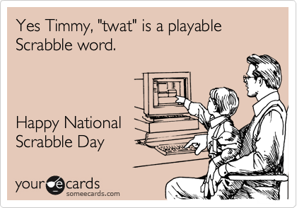 "Yes Timmy, ""twat"" is a playable Scrabble word.     