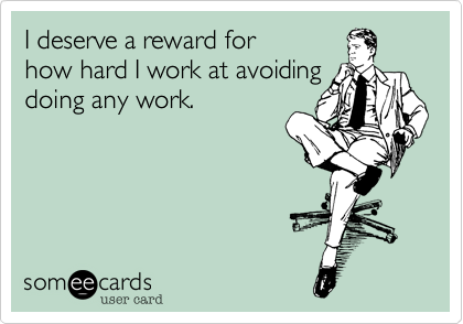 I deserve a reward for