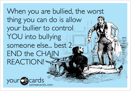 When you are bullied, the worst thing you can do is allow