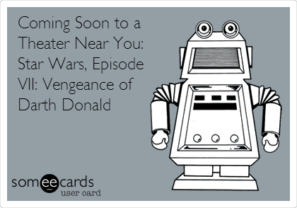 Coming Soon to a Theater Near You:  Star Wars, Episode VII: Vengeance of Darth Donald