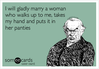 I will gladly marry a woman