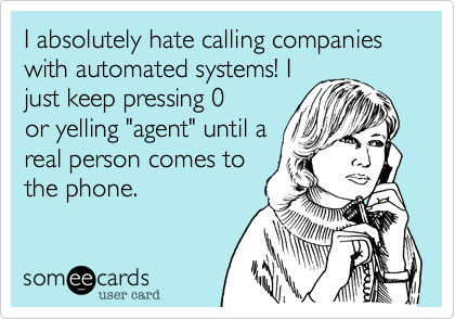 I absolutely hate calling companies with automated systems! I