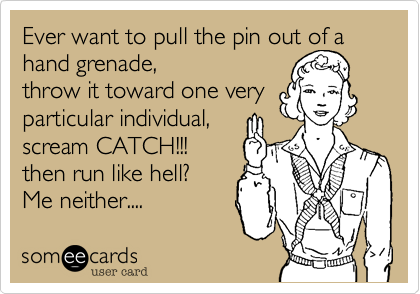Ever want to pull the pin out of a hand grenade%2C 