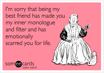 Im sorry that being my best friend has made you my inner monoluge im sorry that being my best friend has made you my inner monoluge and m4hsunfo