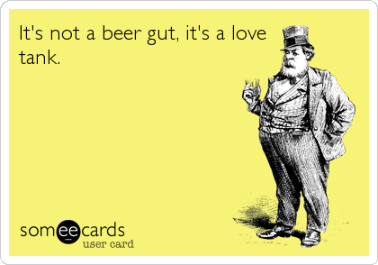 It's not a beer gut, it's a love tank.