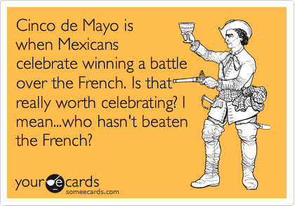 The Battle Over What It Really Means To >> Cinco De Mayo Is When Mexicans Celebrate Winning A Battle