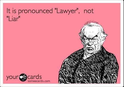 """It is pronounced """"Lawyer"""",  not """"Liar"""""""