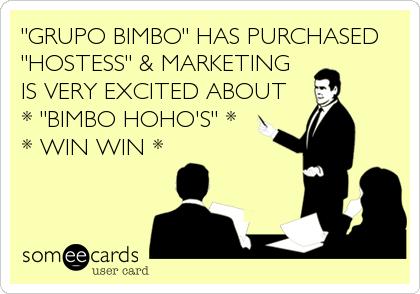 """GRUPO BIMBO"" HAS PURCHASED ""HOSTESS"" & MARKETING  IS VERY EXCITED ABOUT * ""BIMBO HOHO'S"" * * WIN WIN *"