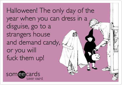Halloween! The only day of the year when you can dress in a