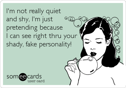 I'm not really quiet