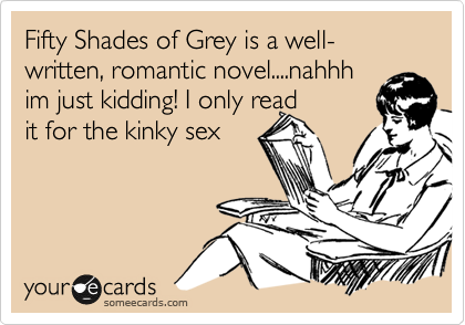 Fifty Shades of Grey is a well-written, romantic novel....nahhh