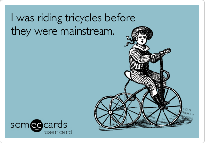 Because bicycles are too  mainstream.