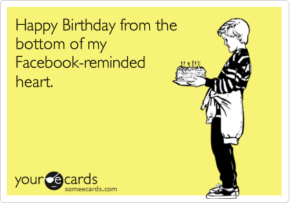 Happy Birthday From The Bottom Of My Facebook Reminded Heart