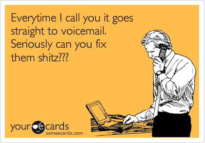 everytime i call it goes straight to voicemail