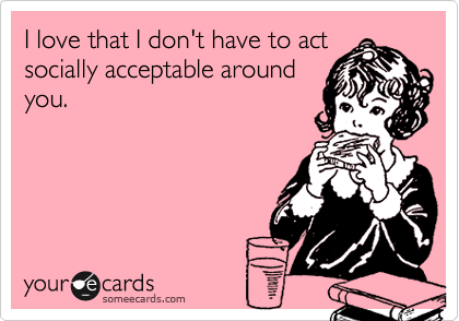 I love that I don't have to act