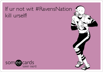 If ur not wit #RavensNation kill urself!