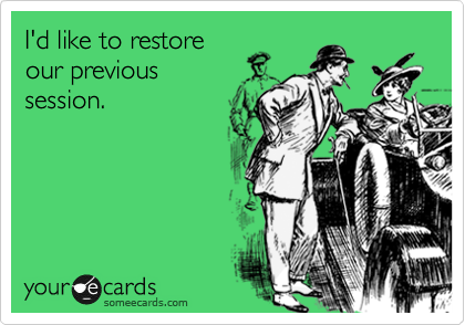 I'd like to restore our previous  session.