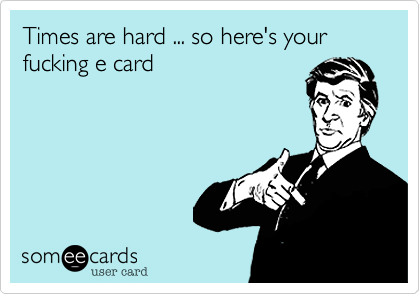 Times are hard ... so