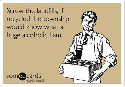Screw the landfills%2C if I