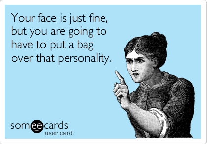 Your face is just fine,