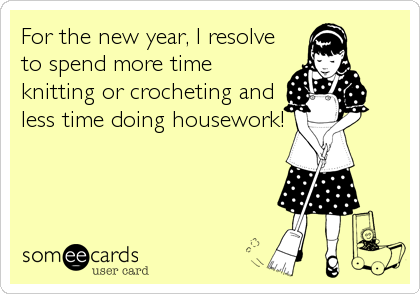 For the new year, I resolve to spend more time knitting or crocheting and less time doing housework!