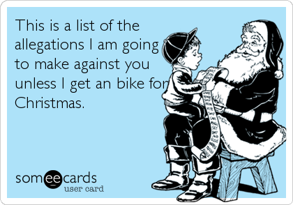 This is a list of the  allegations I am going to make against you unless I get an bike for Christmas.