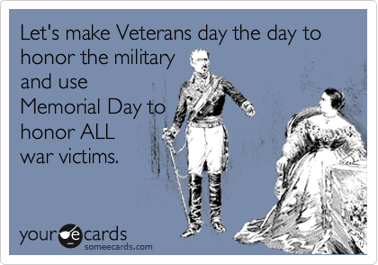 Let's make Veterans day the day to honor the military