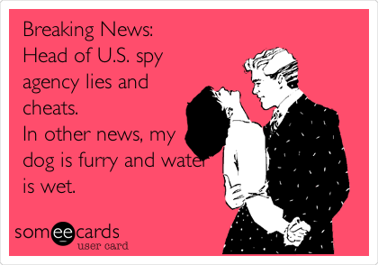 Breaking News: Head of U.S. spy agency lies and cheats. In other news, my dog is furry and water is wet.