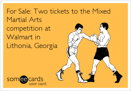 For Sale: Two tickets to the Mixed Martial Arts competition at Walmart in Lithonia, Georgia