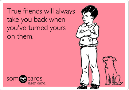 True friends will always