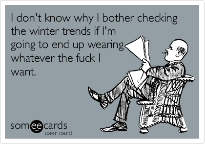 I don't know why I bother checking the winter trends if I'm