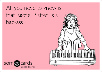 All you need to know is that Rachel Platten is a bad-ass.