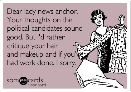 Dear lady news anchor.