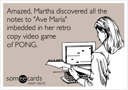"Amazed, Martha discovered all the notes to ""Ave Maria""