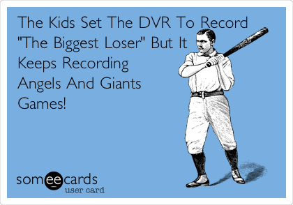 """The Kids Set The DVR To Record """"The Biggest Loser"""" But It Keeps Recording Angels And Giants Games!"""