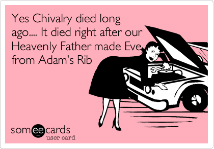 Yes Chivalry died long