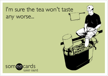 I'm sure the tea won't taste