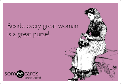 Beside every great woman is a great purse!